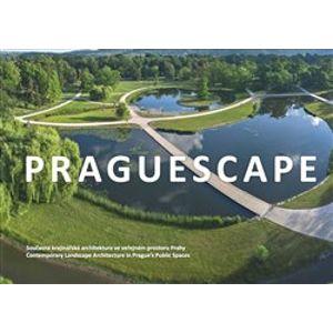 Praguescape/Současná krajinářská architektura ve veřejném prostoru Prahy