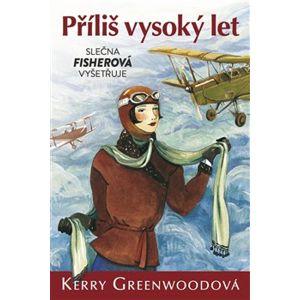 Příliš vysoký let - Slečna Fisherová vyšetřuje - Kerry Greenwoodová
