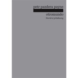 Otromundo. Literární průzkumy - Petr Pazdera Payne