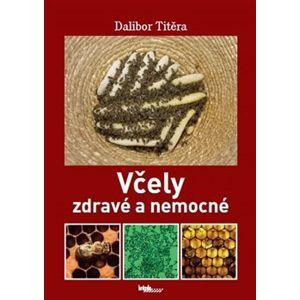Včely zdravé a nemocné - Dalibor Titěra