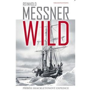 Wild. Příběh Shackletonovy expedice - Reinhold Messner