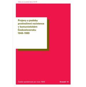 Projevy a podoby protirežimní rezistence v komunistickém Československu 1948–1989 - Tomáš Vilímek, Oldřich Tůma