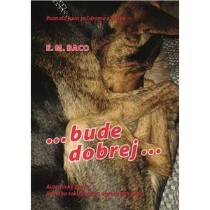 ...bude dobrej.... Poznala jsem psí drama z blízka - E.M. Baco