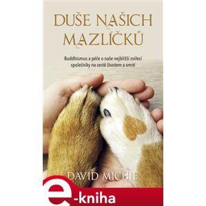 Duše našich mazlíčků. Buddhismus a péče o naše nejbližší zvířecí společníky na cestě životem a smrtí - David Michie