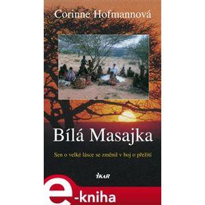 Bílá Masajka. Sen o velké lásce se změnil v boj o přežití - Corinne Hofmannová