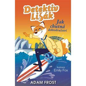 Detektiv Lišák - Jak chutná dobrodružství - Adam Frost
