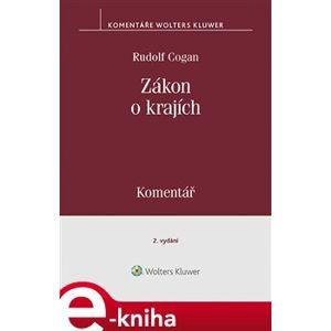 Zákon o krajích (č. 129/2000 Sb.) - Komentář. 2. vydání - Rudolf Cogan e-kniha
