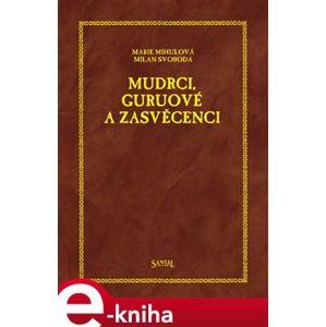 Mudrci, guruové a zasvěcenci - Marie Mihulová, Milan Svoboda e-kniha