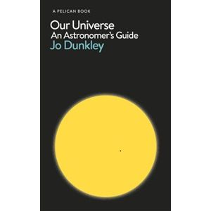 Our Universe: An Astronomer's Guide - Jo Dunkley