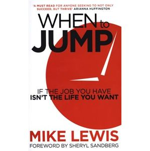 When to Jump. If the Job You Have Isn't the Life You Want - Mike Lewis