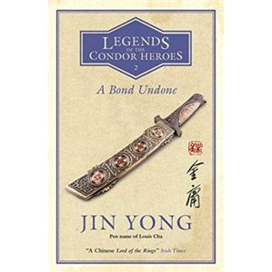 A Bond Undone. Legends of the Condor Heroes 2 - Jin Yong