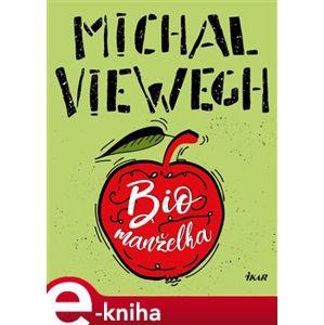 Biomanželka - Michal Viewegh