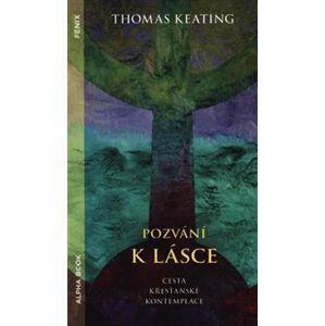 Pozvání k lásce. Cesta křesťanské kontemplace - Thomas Keating