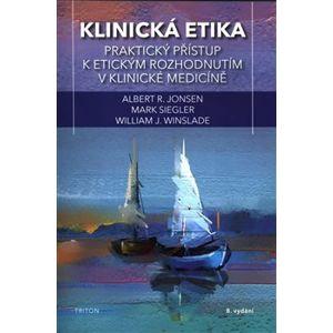 Klinická etika. Praktický přístup k etickým rozhodnutím v klinické medicíně - Mark Siegler, William J. Winslade, Albert R. Jonsen