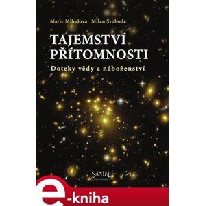 Tajemství přítomnosti. Doteky vědy a náboženství - Marie Mihulová, Milan Svoboda e-kniha