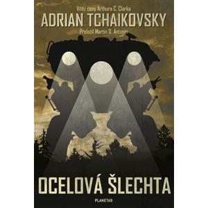 Ocelová šlechta - Adrian Tchaikovsky