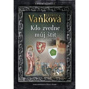 Přemyslovci 4 - Kdo zvedne můj štít - Ludmila Vaňková