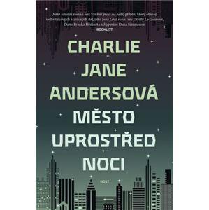 Město uprostřed noci - Charlie Jane Andersová
