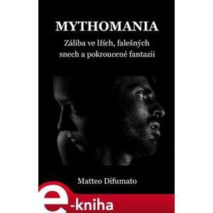 Mythomania. Záliba ve lžích, falešných představách a pokroucené fantazii - Matteo Difumato