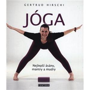 JÓGA - nejlepší ásány, mantry a mudry - Gertrud Hirschi