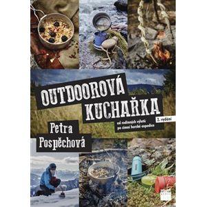 Outdoorová kuchařka. od rodinných výletů po zimní horské expedice - Petra Pospěchová