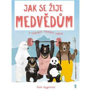 Jak se žije medvědům v různých částech světa - Katie Viggersová