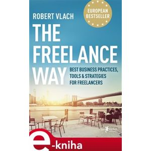 The Freelance Way. Best Business Practices, Tools & Strategies for Freelancers - Robert Vlach