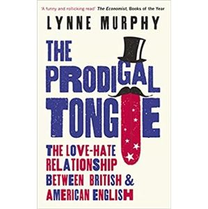 The Prodigal Tongue: The Love-Hate Relationship Between British and American English - Lynne Murphy