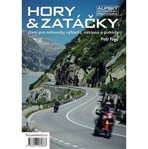 Hory & zatáčky - Alpský motorkářský průvodce. čtení pro milovníky výhledů, náklonů a pohody - Petr Fryč