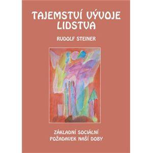 Tajemství vývoje lidstva. Základní sociální požadavek naší doby ve změněné dobové situaci - Rudolf Steiner
