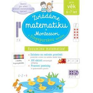 Zvládáme matematiku s Montessori a singapurskou metodou pro věk 6 - 7 let - Delphine Urvoy
