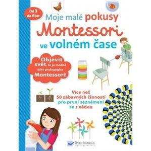 Moje malé pokusy Montessori ve volném čase - Coline Creton, Rémy Léglise
