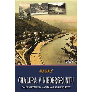 Chalupa v Niedergruntu. Další vzpomínky kapitána labské plavby - Jan Malý