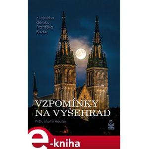 Vzpomínky na Vyšehrad - Z tajného deníku Františka Buzka - Martin Herzán