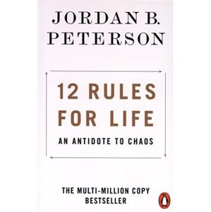 12 Rules for Life. An Antidote to Chaos - Jordan B. Peterson
