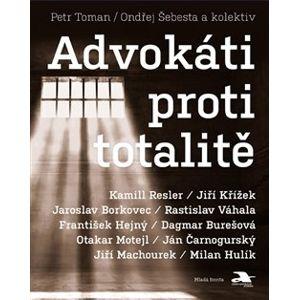 Advokáti proti totalitě - kolektiv autorů, Ondřej Šebesta, Petr Toman