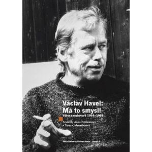 Václav Havel - Má to smysl. Výbor rozhovorů 1964 - 1989