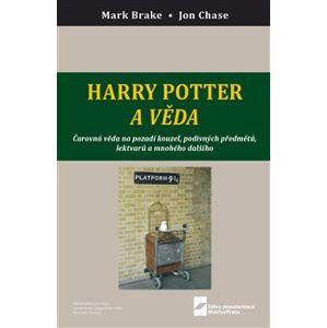 Harry Potter a věda. Čarovná věda na pozadí kouzel, podivných předmětů, lektvarů a mnohého dalšího - Mark Brake, John Case