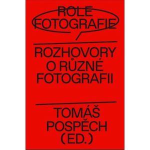 Role fotografie. Rozhovory o různé fotografii - Lucia L. Fišerová, Tomáš Pospěch