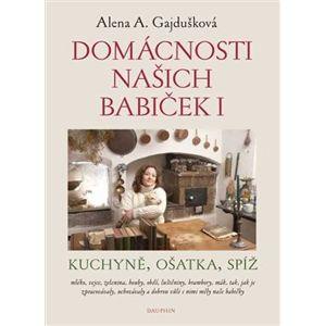 Domácnosti našich babiček I. kuchyně, ošatka, spíž - Alena Anežka Gajdušková