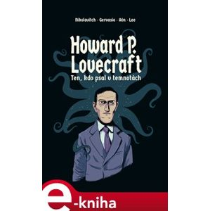 Howard P. Lovecraft. Ten, kdo psal v temnotách - Alex Nikolavitch