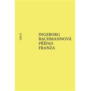 Případ Franza - Ingeborg Bachmannová
