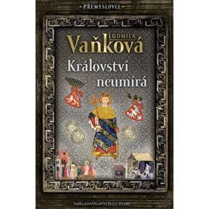Přemyslovci 5 - Království neumírá - Ludmila Vaňková