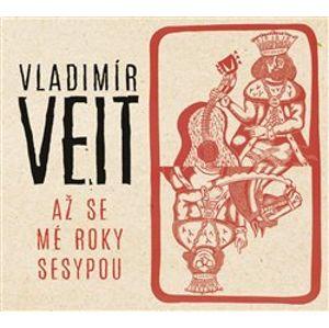 Až se mé roky sesypou - Vladimír Veit