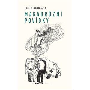 Makabrózní povídky - Felix Borecký