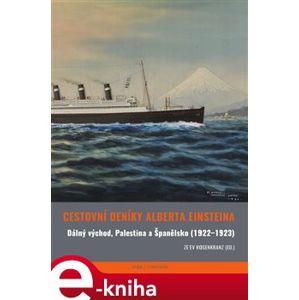 Cestovní deníky Alberta Einsteina. Dálný východ, Palestina a Španělsko (1922-1923) - Albert Einstein e-kniha