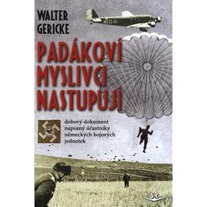 Padákoví myslivci nastupují. dobový dokument napsaný účastníky německých bojových jednotek - Walter Gericke