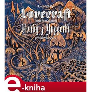Houby z Yuggothu / Fungi from Yuggoth - Howard Phillips Lovecraft