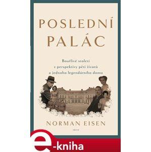 Poslední palác. Bouřlivé století z perspektivy pěti životů a jednoho legendárního domu - Norman L. Eisen