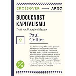 Budoucnost kapitalismu. Tváří v tvář novým úzkostem - Paul Collier